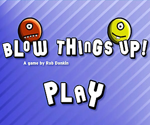 Play Blow Things Up!